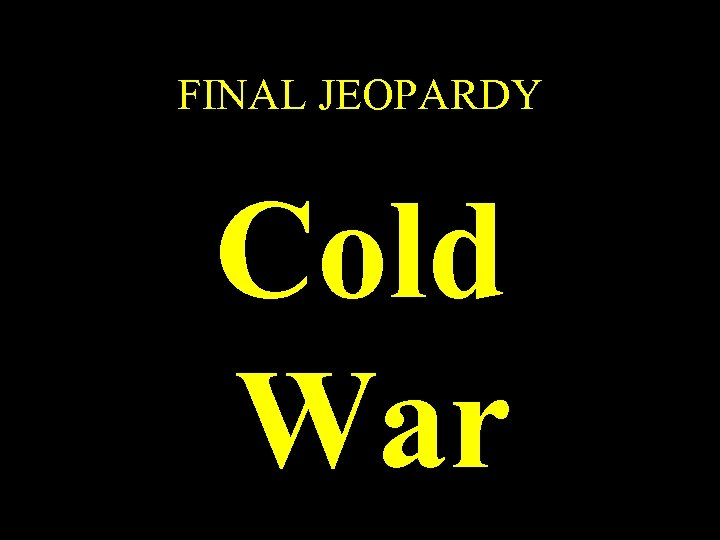 FINAL JEOPARDY Cold War