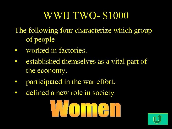 WWII TWO- $1000 The following four characterize which group of people • worked in