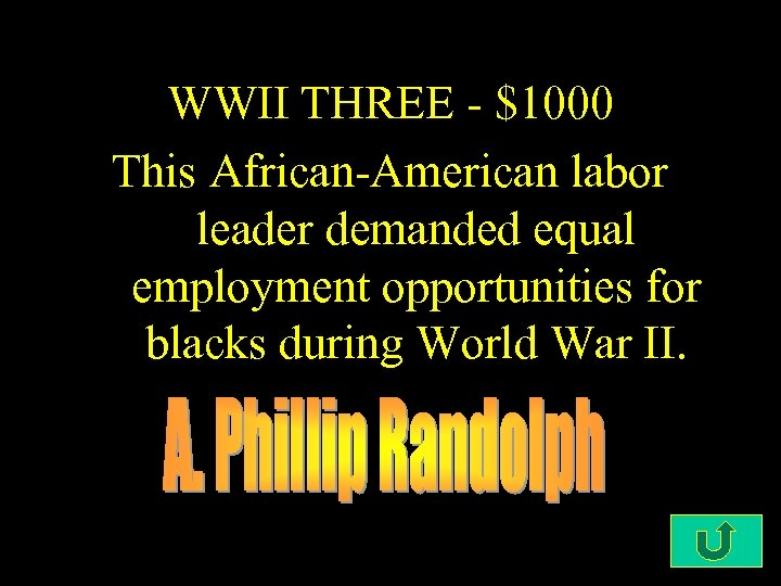 WWII THREE - $1000 This African-American labor leader demanded equal employment opportunities for blacks