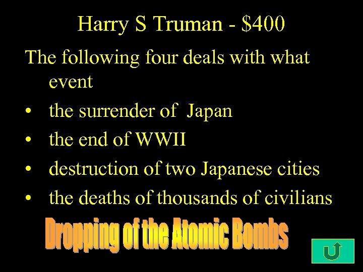 Harry S Truman - $400 The following four deals with what event • the
