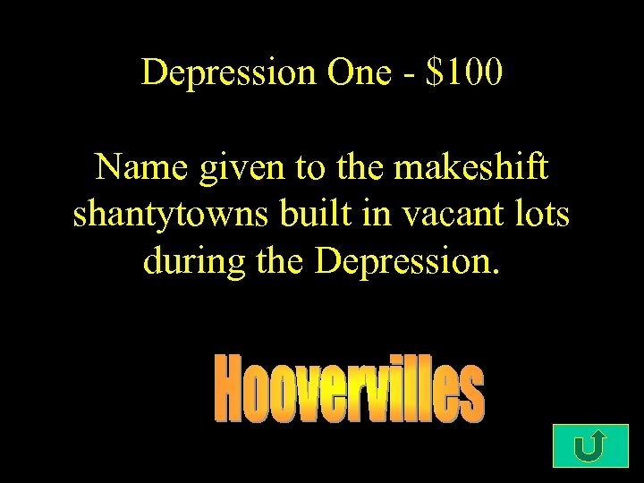 Depression One - $100 Name given to the makeshift shantytowns built in vacant lots