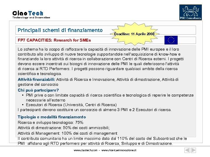 Principali schemi di finanziamento Deadline: 11 Aprile 2008 FP 7 CAPACITIES: Research for SMEs