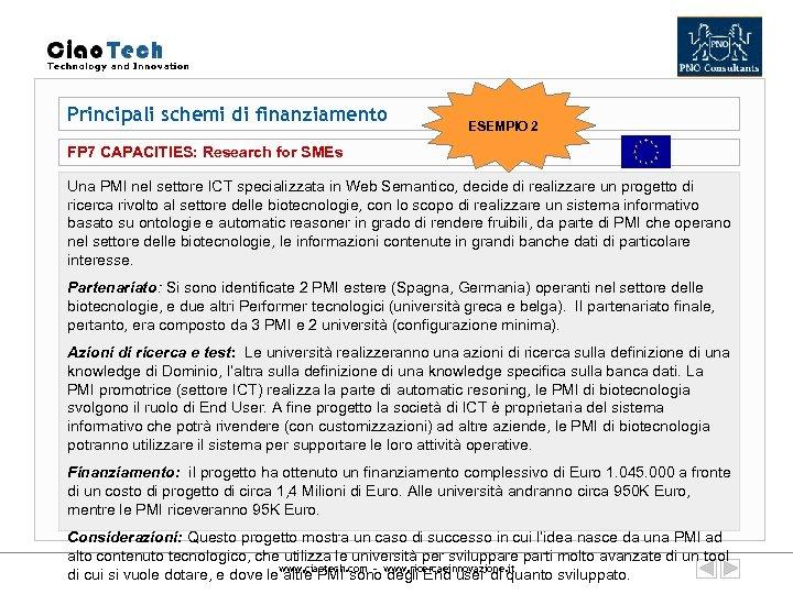 Principali schemi di finanziamento ESEMPIO 2 FP 7 CAPACITIES: Research for SMEs Una PMI