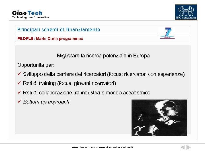 Principali schemi di finanziamento PEOPLE: Marie Curie programmes Migliorare la ricerca potenziale in Europa