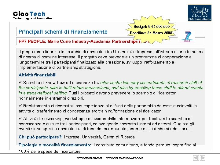 Principali schemi di finanziamento Budget: € 45. 000 Deadline: 25 Marzo 2008 FP 7