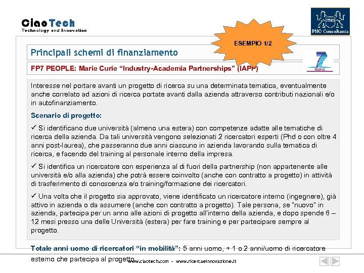 "ESEMPIO 1/2 Principali schemi di finanziamento FP 7 PEOPLE: Marie Curie ""Industry-Academia Partnerships"" (IAPP)"