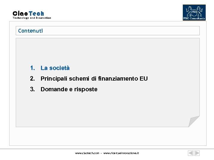 Contenuti 1. La società 2. Principali schemi di finanziamento EU 3. Domande e risposte