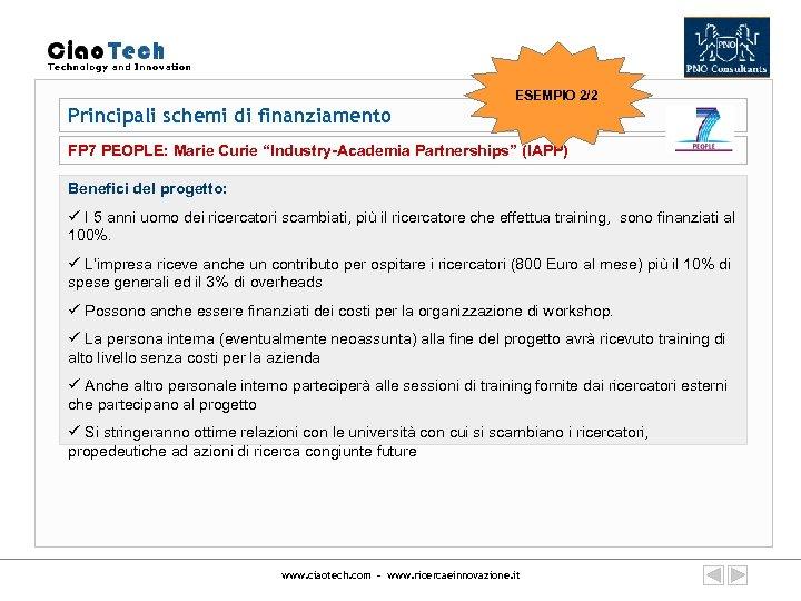 "ESEMPIO 2/2 Principali schemi di finanziamento FP 7 PEOPLE: Marie Curie ""Industry-Academia Partnerships"" (IAPP)"