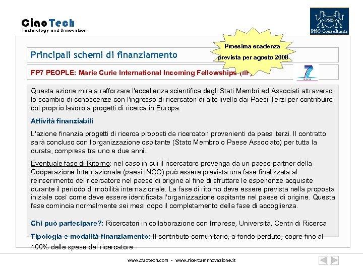 Principali schemi di finanziamento Prossima scadenza prevista per agosto 2008 FP 7 PEOPLE: Marie