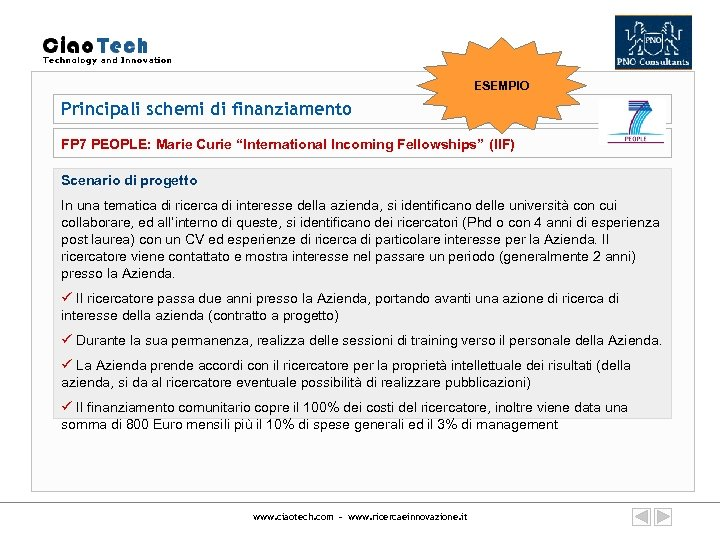 "ESEMPIO Principali schemi di finanziamento FP 7 PEOPLE: Marie Curie ""International Incoming Fellowships"" (IIF)"