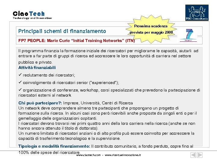 Principali schemi di finanziamento Prossima scadenza prevista per maggio 2008 FP 7 PEOPLE: Marie