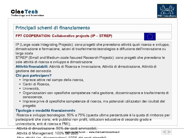 Principali schemi di finanziamento FP 7 COOPERATION: Collaborative projects (IP – STREP) IP (Large