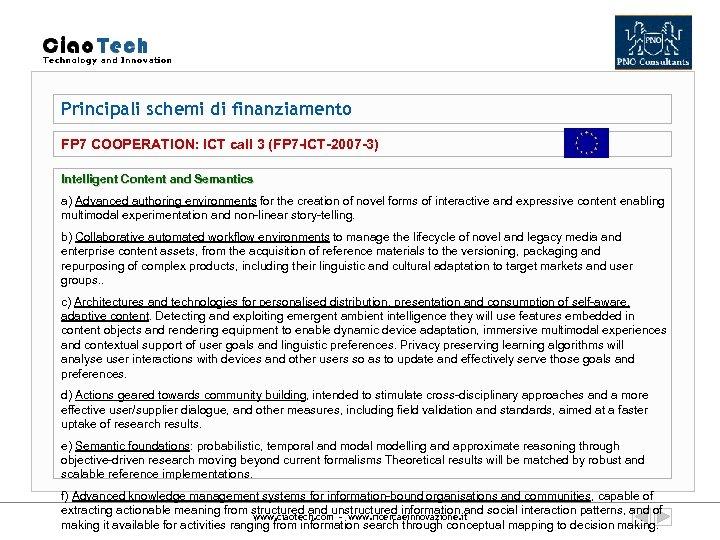 Principali schemi di finanziamento FP 7 COOPERATION: ICT call 3 (FP 7 -ICT-2007 -3)