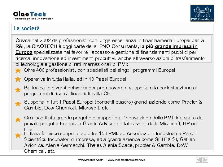 La società Creata nel 2002 da professionisti con lunga esperienza in finanziamenti Europei per