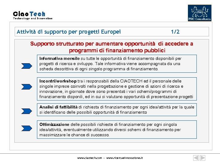 Attività di supporto per progetti Europei 1/2 Supporto strutturato per aumentare opportunità di accedere
