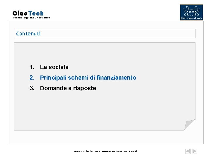 Contenuti 1. La società 2. Principali schemi di finanziamento 3. Domande e risposte www.