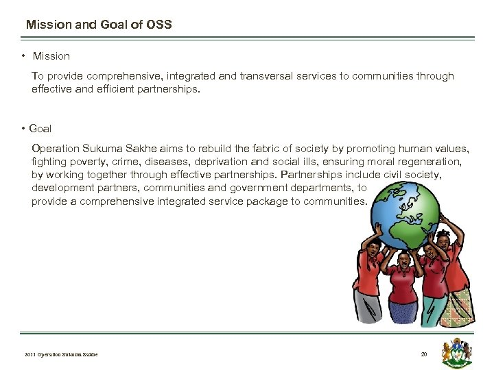 Mission and Goal of OSS • Mission To provide comprehensive, integrated and transversal services