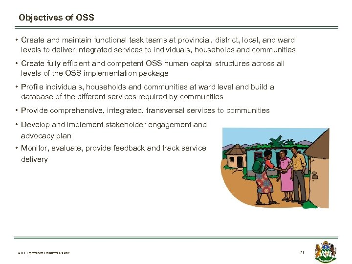 Objectives of OSS • Create and maintain functional task teams at provincial, district, local,