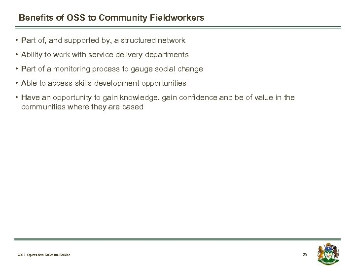 Benefits of OSS to Community Fieldworkers • Part of, and supported by, a structured