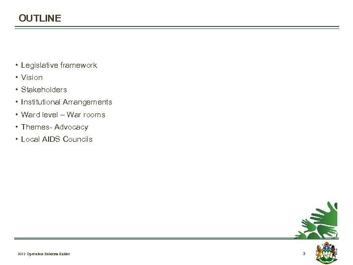 OUTLINE • Legislative framework • Vision • Stakeholders • Institutional Arrangements • Ward level
