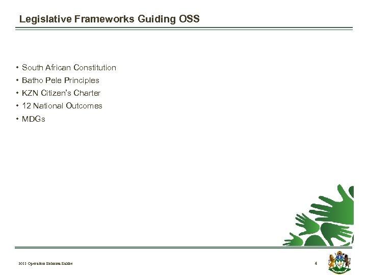 Legislative Frameworks Guiding OSS • South African Constitution • Batho Pele Principles • KZN