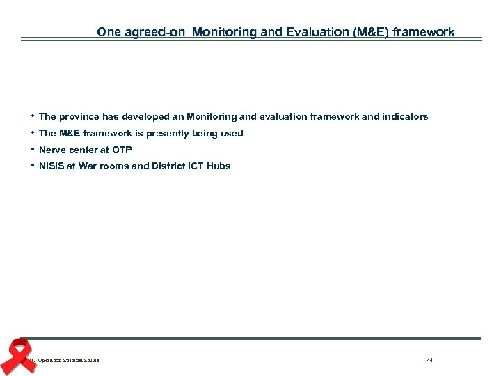 One agreed-on Monitoring and Evaluation (M&E) framework • • The province has developed