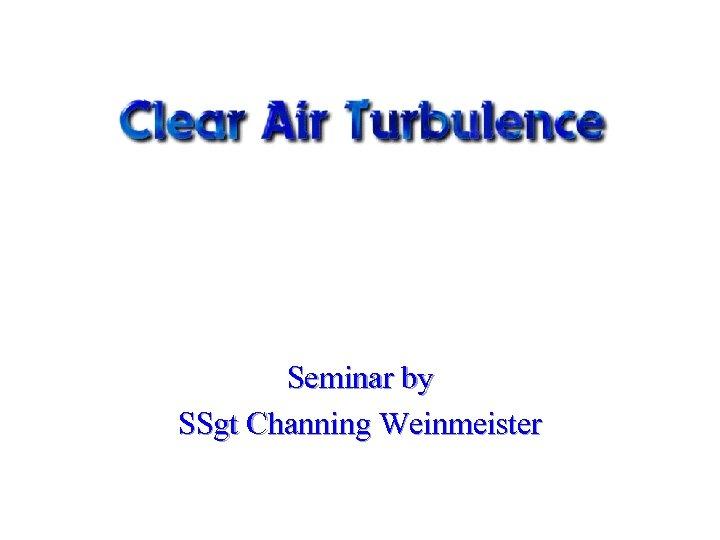 Seminar by SSgt Channing Weinmeister