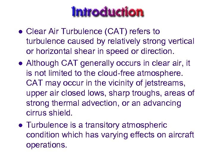 l l l Clear Air Turbulence (CAT) refers to turbulence caused by relatively strong