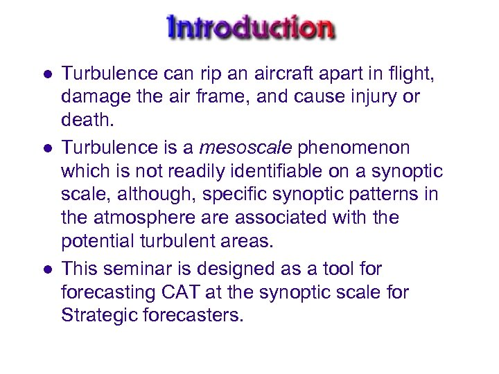 l l l Turbulence can rip an aircraft apart in flight, damage the air