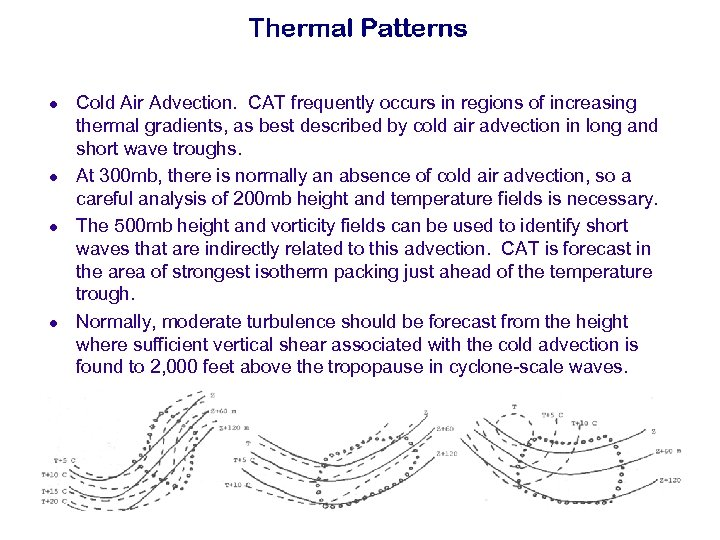 l l Cold Air Advection. CAT frequently occurs in regions of increasing thermal gradients,