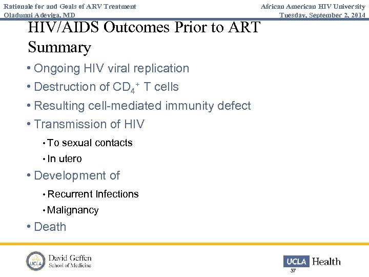 Rationale for and Goals of ARV Treatment Oladunni Adeyiga, MD HIV/AIDS Outcomes Prior to