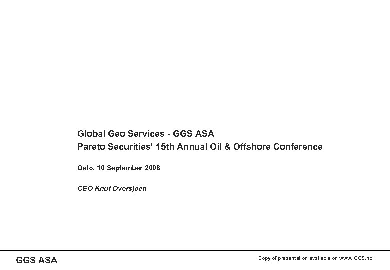 Global Geo Services - GGS ASA Pareto Securities' 15 th Annual Oil & Offshore