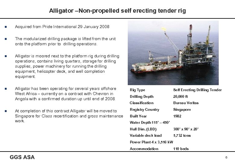 Alligator –Non-propelled self erecting tender rig n Acquired from Pride International 29 January 2008
