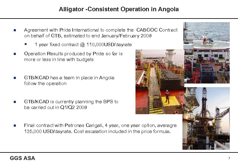 Alligator -Consistent Operation in Angola n Agreement with Pride International to complete the CABGOC