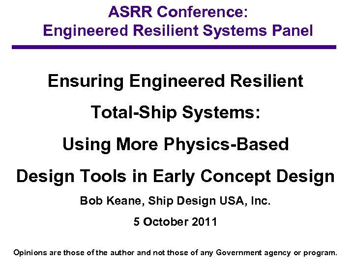 ASRR Conference: Engineered Resilient Systems Panel Ensuring Engineered Resilient Total-Ship Systems: Using More Physics-Based