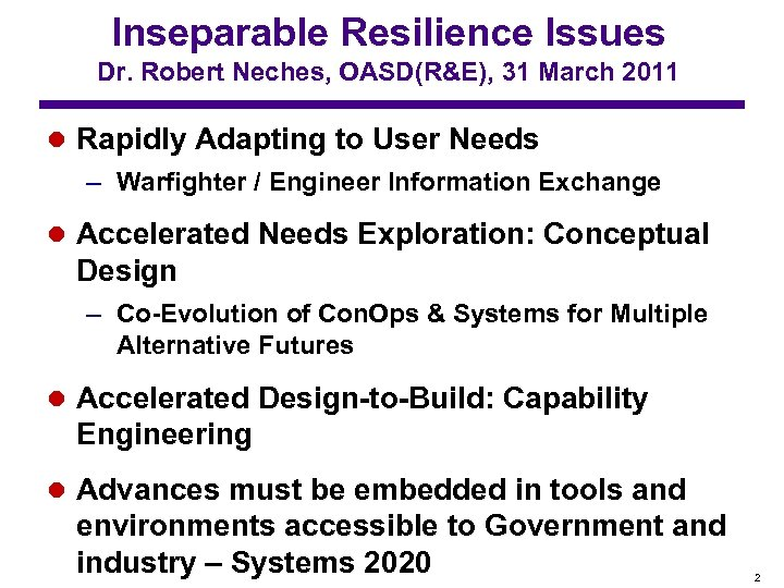 Inseparable Resilience Issues Dr. Robert Neches, OASD(R&E), 31 March 2011 l Rapidly Adapting to