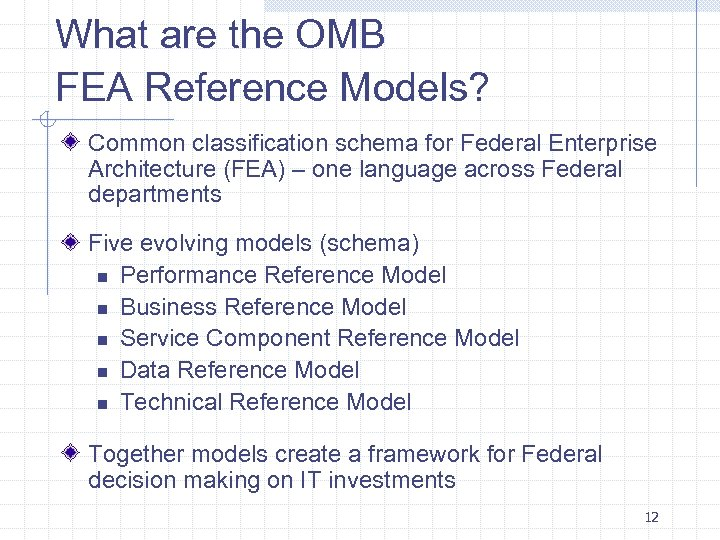 What are the OMB FEA Reference Models? Common classification schema for Federal Enterprise Architecture