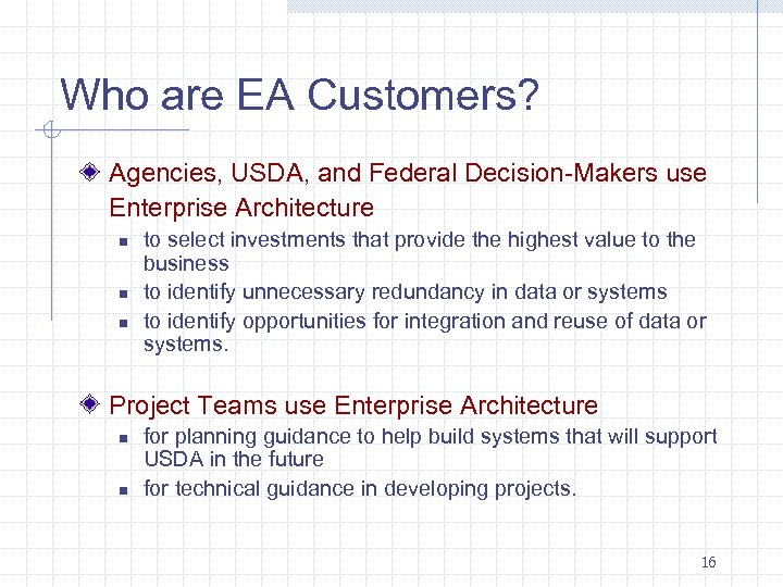Who are EA Customers? Agencies, USDA, and Federal Decision-Makers use Enterprise Architecture n n