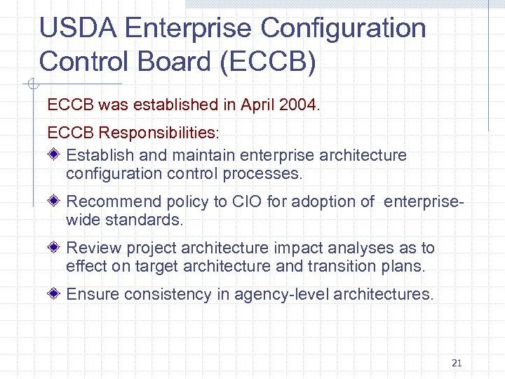 USDA Enterprise Configuration Control Board (ECCB) ECCB was established in April 2004. ECCB Responsibilities: