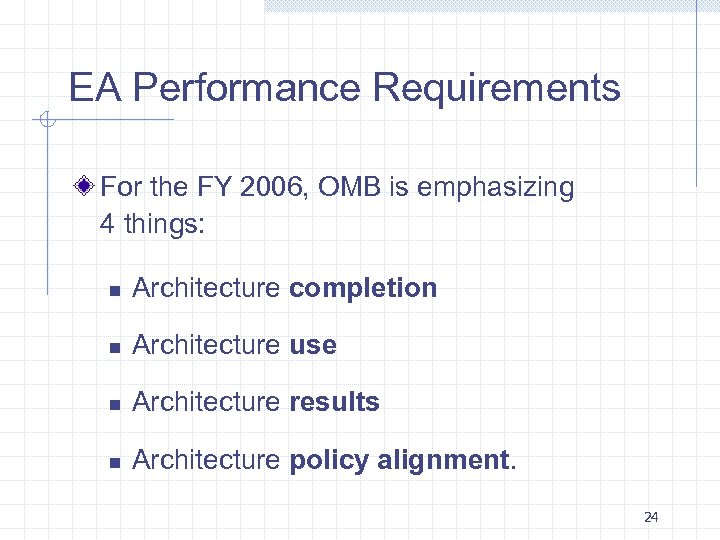 EA Performance Requirements For the FY 2006, OMB is emphasizing 4 things: n Architecture