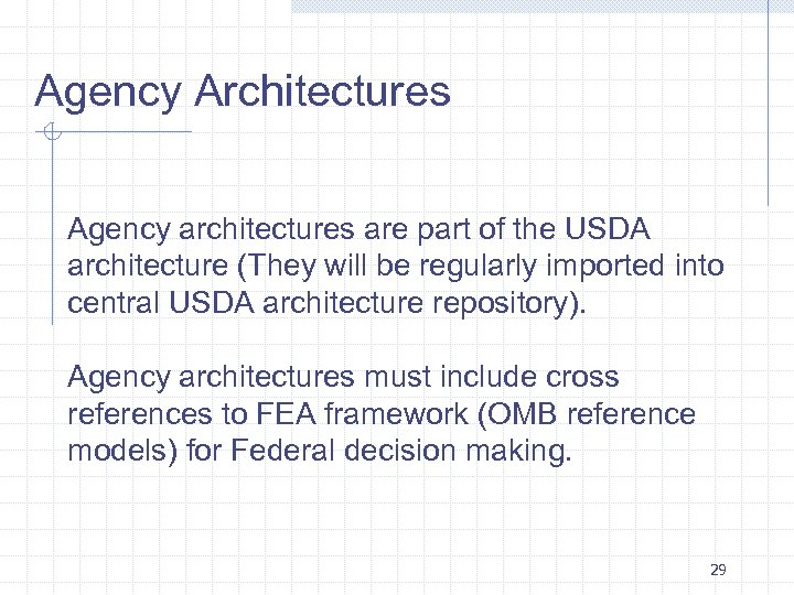 Agency Architectures Agency architectures are part of the USDA architecture (They will be regularly