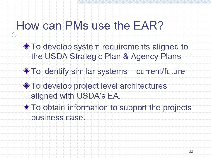 How can PMs use the EAR? To develop system requirements aligned to the USDA