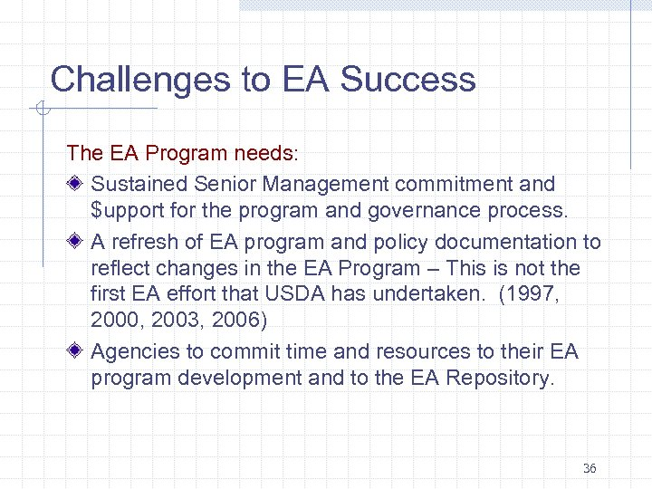 Challenges to EA Success The EA Program needs: Sustained Senior Management commitment and $upport