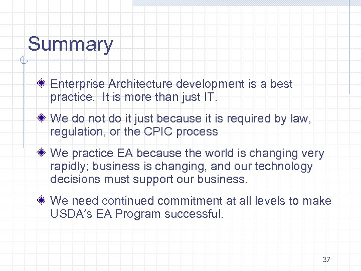 Summary Enterprise Architecture development is a best practice. It is more than just IT.