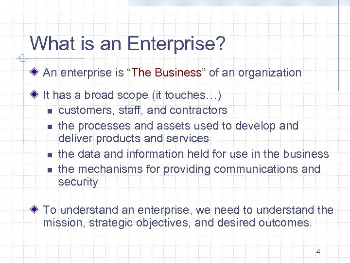 """What is an Enterprise? An enterprise is """"The Business"""" of an organization It has"""