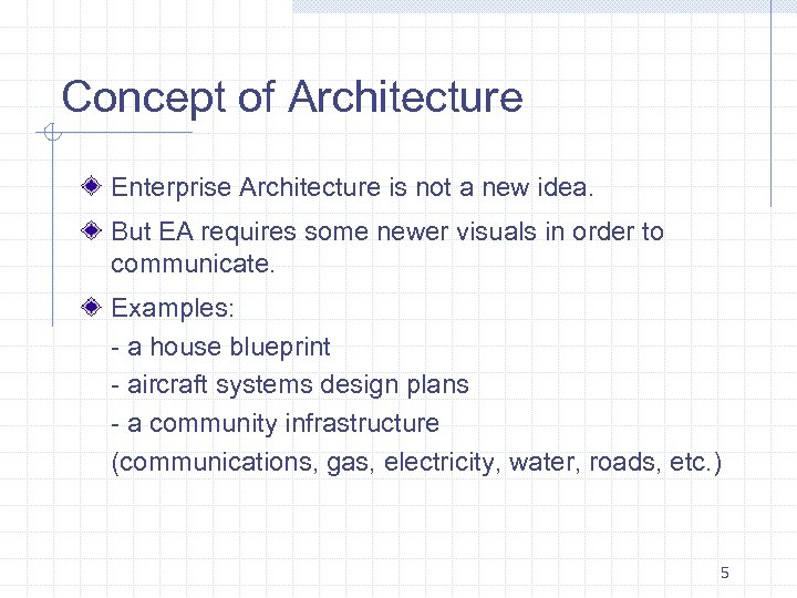 Concept of Architecture Enterprise Architecture is not a new idea. But EA requires some