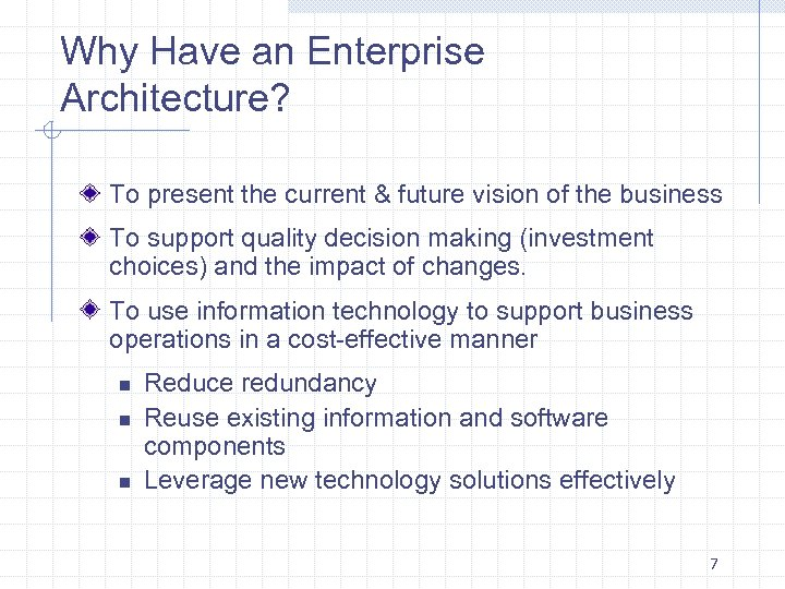 Why Have an Enterprise Architecture? To present the current & future vision of the