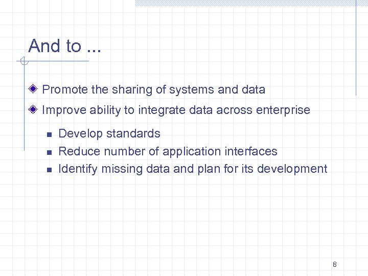 And to. . . Promote the sharing of systems and data Improve ability to