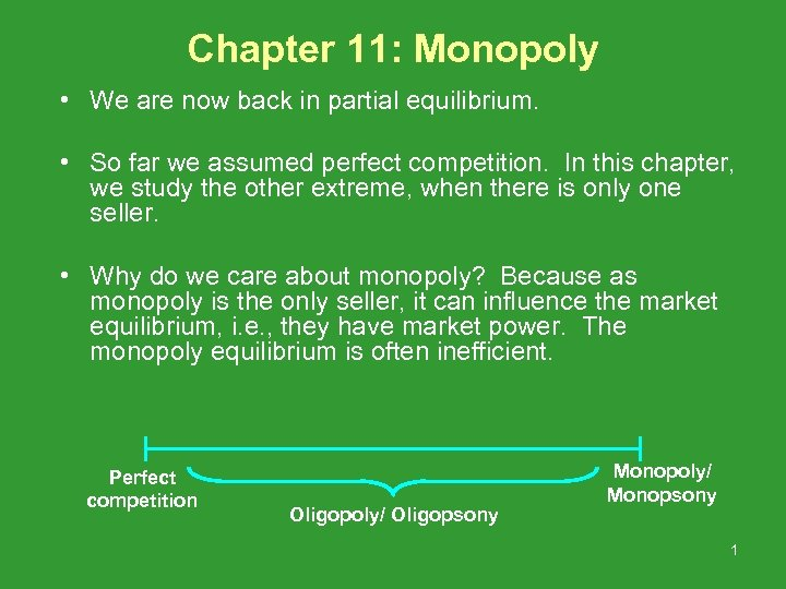 Chapter 11: Monopoly • We are now back in partial equilibrium. • So far