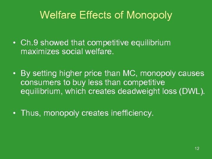 Welfare Effects of Monopoly • Ch. 9 showed that competitive equilibrium maximizes social welfare.